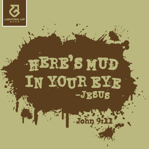 heres mud in your eye-Jesus-911
